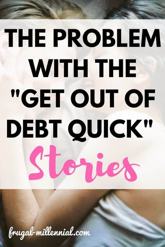 The Problem With Get Out of Debt Quick Stories Frugal Millennial